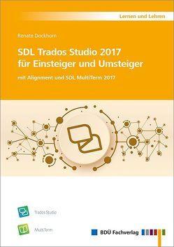 SDL Trados Studio 2017 für Einsteiger und Umsteiger von Renate,  Dockhorn