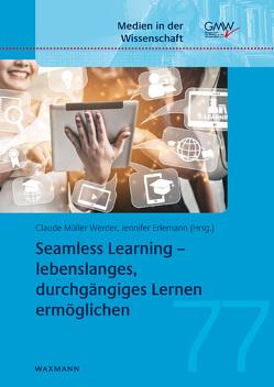 Seamless Learning – lebenslanges, durchgängiges Lernen ermöglichen von Erlemann,  Jennifer, Müller Werder,  Claude