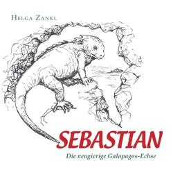 Sebastian – Die neugierige Galapagos-Echse von Zankl,  Helga