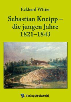 Sebastian Kneipp – die jungen Jahre 1821–1843 von Witter,  Eckhard