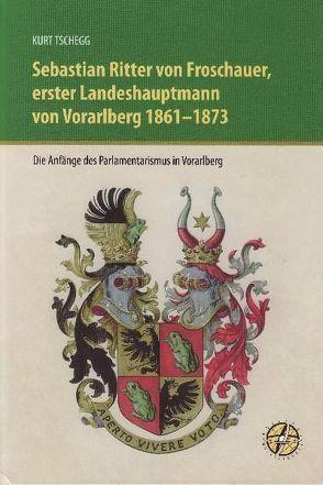 Sebastian Ritter von Froschauer, erster Landeshauptmann von Vorarlberg 1861 – 1873 von Rheticus Gesellschaft, Tschegg,  Kurt