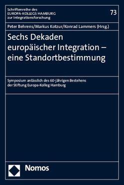 Sechs Dekaden europäischer Integration – eine Standortbestimmung von Behrens,  Peter, Kotzur,  Markus, Lammers,  Konrad