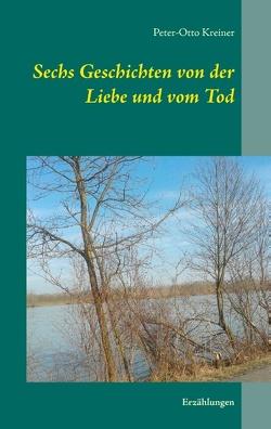 Sechs Geschichten von der Liebe und vom Tod von Kreiner,  Peter-Otto
