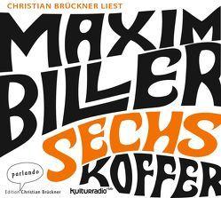 Sechs Koffer von Biller,  Maxim, Brückner,  Christian