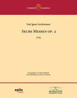 Sechs Messen op. 2für 4 Soli, Chor zu 4 Stimmen, Orchester und Basso continuo, 1741 von Geisbauer,  Rouven Manuel, Hanheide,  Stefan, Liechtenauer,  Paul Ignaz