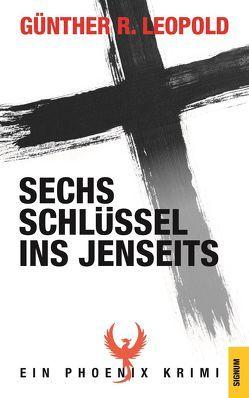 Sechs Schlüssel ins Jenseits von Leopold,  Günther R.