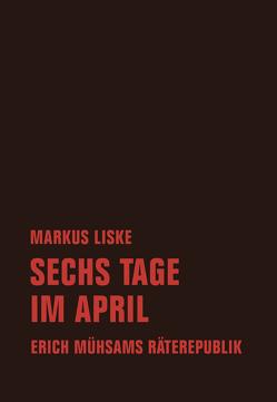 Sechs Tage im April von Liske,  Markus