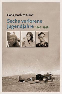 Sechs verlorene Jugendjahre von Mann,  Hans-Joachim