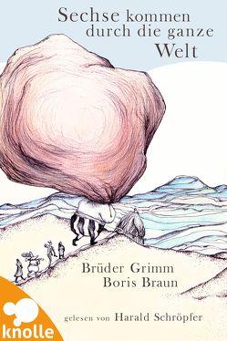 Sechse kommen durch die ganze Welt von Grimm,  Jacob, Grimm,  Wilhelm, Schröpfer,  Harald