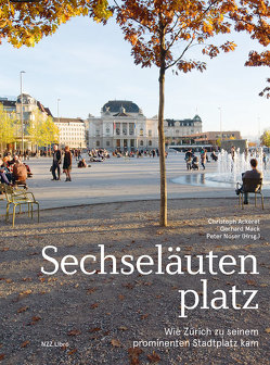 Sechseläutenplatz von Ackeret,  Christoph, Mack,  Gerhard, Noser,  Peter, Truog,  Mara