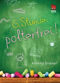 Sechste Stunde: polterfrei! von Driever,  Anneka
