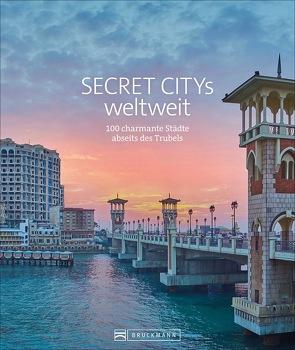 Secret Citys weltweit von Bickelhaupt,  Thomas, Kohl,  Margit, Martin,  Silke, Müssig,  Jochen, Schiller,  Bernd, Truffel-Reiff,  Susen, Viedebantt,  Klaus Dr.