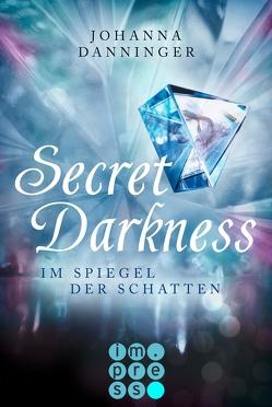 Secret Darkness. Im Spiegel der Schatten (Ein »Secret Elements«-Roman) von Danninger,  Johanna