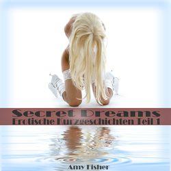 Secret Dreams: Erotische Kurzgeschichten | Teil 1 von Burgund,  Beatrix von, Burgund,  Friedrich von, Burgund,  Von, Fisher,  Amy