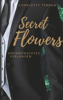 Secret Flowers von Tendon,  Charlotte