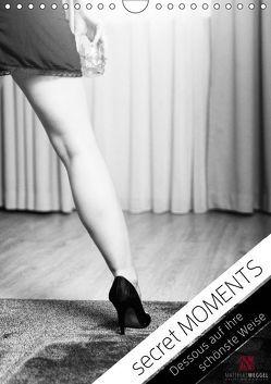 secret MOMENTS – Dessous auf ihre schönste Weise (Wandkalender 2019 DIN A4 hoch) von Weggel,  Matthias