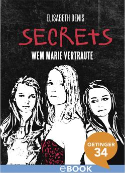 Secrets. Wem Marie vertraute von Denis,  Elisabeth, Richter-John,  Daniela