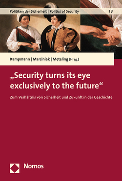 """Security turns its eye exclusively to the future"" von Kampmann,  Christoph, Marciniak,  Angela, Meteling,  Wencke"