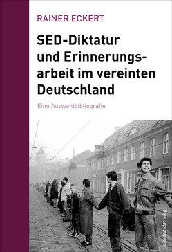 SED-Diktatur und Erinnerungsarbeit im vereinten Deutschland von Eckert,  Rainer