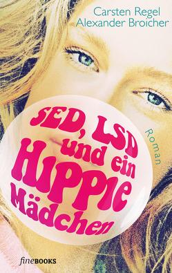SED, LSD und ein Hippie-Mädchen von Broicher,  Alexander, Regel,  Carsten