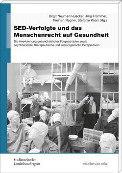 SED-Verfolgte und das Menschenrecht auf Gesundheit von Frommer,  Jörg, Knorr,  Stefanie, Neumann-Becker,  Birgit, Regner,  Freihart
