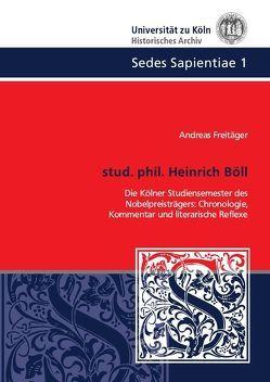 Sedes Sapientiae – Beiträge zur Kölner Universitäts- und Wissenschaftsgeschichte / stud. phil. Heinrich Böll von Freitäger,  Andreas