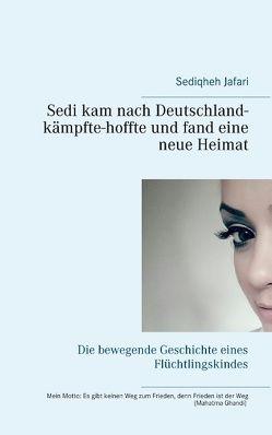 Sedi kam nach Deutschland – kämpfte – hoffte und fand eine neue Heimat von Jafari,  Sediqheh