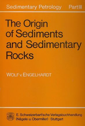 Sedimentary Petrology / The Origin of Sediments and Sedimentary Rocks von Engelhardt,  Wolf von, Johns,  William D