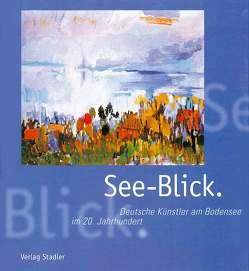 See-Blick. Deutsche Künstler am Bodensee im 20. Jahrhundert von Langenkamp,  Anne, Stark,  Barbara