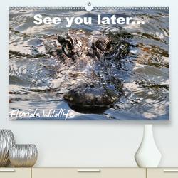 See you later … Florida Wildlife (Premium, hochwertiger DIN A2 Wandkalender 2021, Kunstdruck in Hochglanz) von Bade,  Uwe
