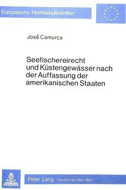 Seefischereirecht und Küstengewässer nach der Auffassung der amerikanischen Staaten von Camurça,  José