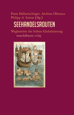Seehandelsrouten von Halbartschlager,  Franz, Obenaus,  Andreas, Sutner,  Philipp A.