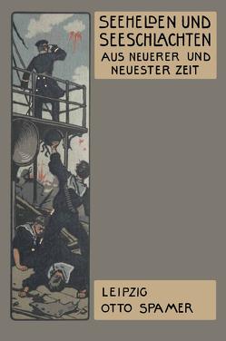 Seehelden und Seeschlachten in neuerer und neuester Zeit von von Holleben,  Heinrich