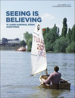 Seeing is believing – 10 Jahre Kardinal König Kunstpreis der Erzdiözese Salzburg von Zuckriegl,  Margit