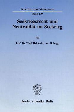 Seekriegsrecht und Neutralität im Seekrieg. von Heintschel von Heinegg,  Wolff