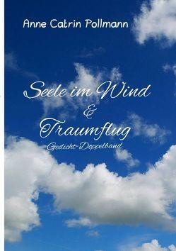 Seele im Wind ein Gedichtband von Pollmann,  Annemarie (Anne Catrin), Pollmann,  Rainer