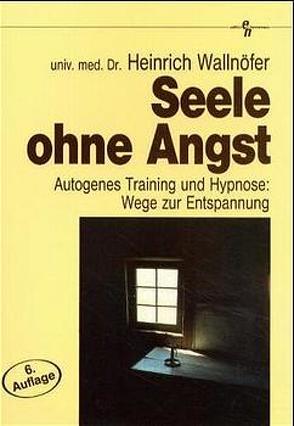 Seele ohne Angst von Wallnöfer,  Heinrich