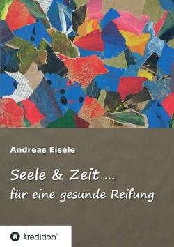 Seele & Zeit … von Eisele,  Andreas