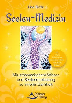 Seelen-Medizin von Biritz,  Lisa, Hühn,  Susanne, Köhler,  Mike
