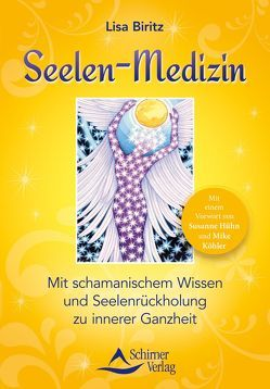 Seelen-Medizin von Biritz,  Lisa, Hühn,  Susanne/Köhler,  Mike