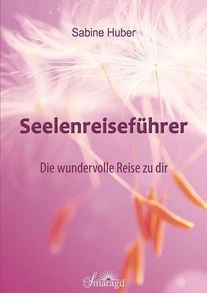 Seelen-Reiseführer von Huber,  Sabine