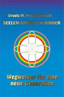 Seelen-Strahlen-Kinder von Alper,  Katharina, Frick Albrecht,  Ursula M.