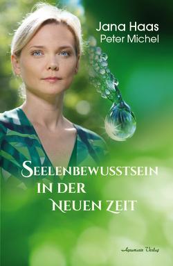 Seelenbewusstsein in der Neuen Zeit von Haas,  Jana, Michel,  Peter