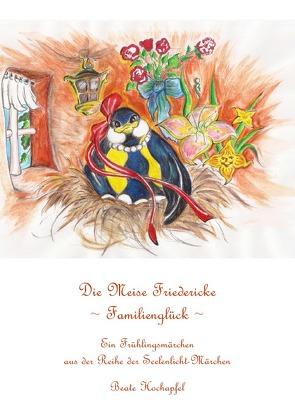 Seelenlicht-Märchen / Die Meise Friedericke ~ Familienglück von Hochapfel,  Beate