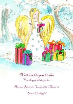 Seelenlicht-Märchen / Weihnachtsgeschichte – Vom Engel Silberfarben ~ Aus der Reihe der Seelenlicht-Märchen von Hochapfel,  Beate