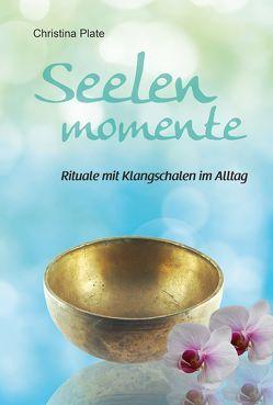 Seelenmomente – Rituale mit Klangschalen im Alltag von Plate,  Christina
