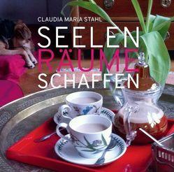 Seelenräume schaffen von DI (FH) Stahl,  Claudia Maria