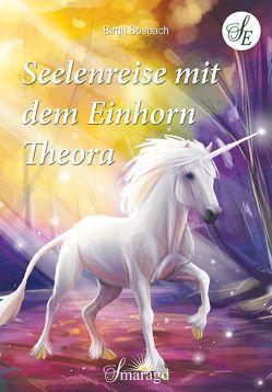 Seelenreise mit dem Einhorn Theora von Bosbach,  Birgit