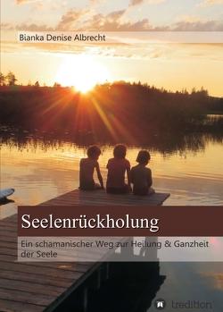 Seelenrückholung von Albrecht,  Bianka Denise