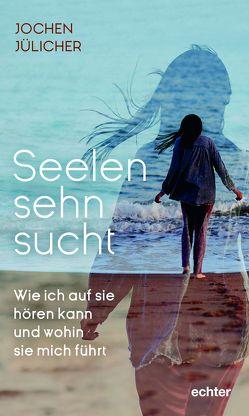 Seelensehnsucht von Jülicher,  Jochen